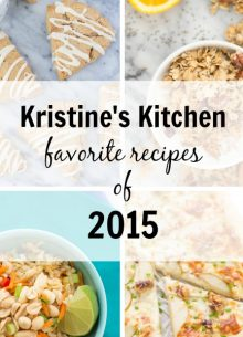 Kristine's Kitchen: Our favorite recipes of 2015. Healthy breakfasts, easy family-friendly dinners, snacks, and desserts!