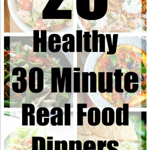 These 23 healthy 30 minute real food dinners make it easy to get a nutritious meal on the table even on busy weeknights! These recipes may be fast & easy, but they are far from boring!
