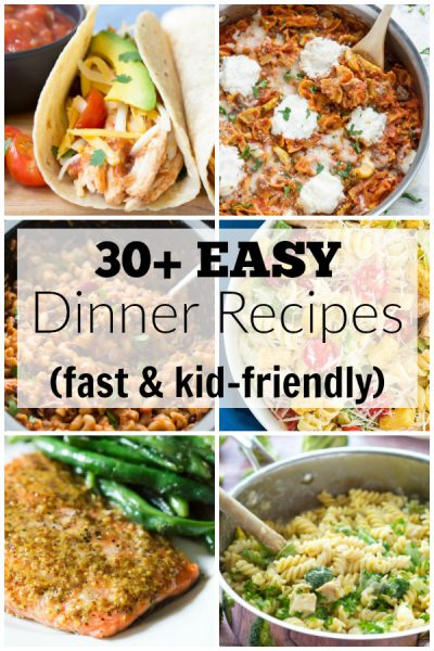 30+ EASY Dinner Recipes for Your Busiest Days!