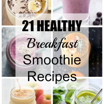 21 Healthy Breakfast Smoothie Recipes